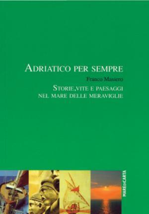 Adriatico per sempre di Franco Masiero – Mare di carta Editore