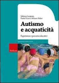 """SABRINA LEOPIZZI, PAOLA VICARI e SILVANO SOLARI, """"Autismo e acquaticità"""" - Edizione Erikson"""